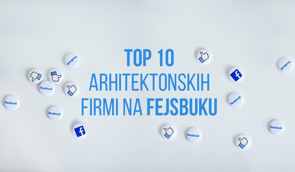 TOP 10 najpopularnijih arhitektonskih firmi na Fejsbuku